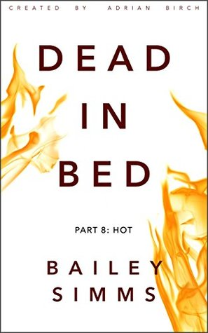 DEAD IN BED By Bailey Simms: Part 8: Hot