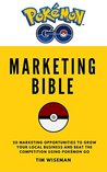 The Pokémon Go Marketing Bible: 20 Marketing Opportunities to Grow Your Local Business and Beat the Competition Using Pokémon Go