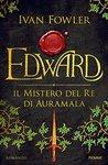 Edward. Il mistero del Re di Auramala by Ivan Fowler