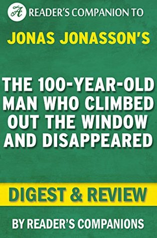 The 100-Year-Old Man Who Climbed Out the Window and Disappeared:: By Jonas Jonasson | Digest & Review