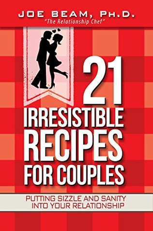 21 Irresistible Recipes for Couples: Putting Sizzle and Sanity Into Your Relationship por Joe Beam EPUB PDF