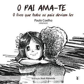 O Pai Ama-te: O Livro que todos os pais deviam ler