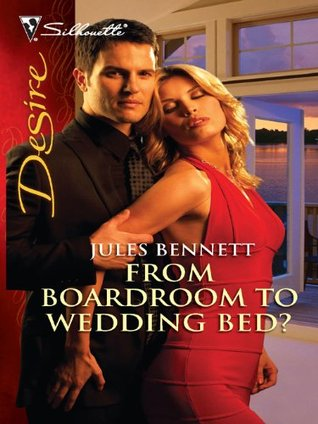 From Boardroom to Wedding Bed? by Jules Bennett