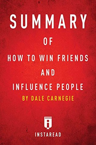 Summary of How to Win Friends and Influence People: by Dale Carnegie | Includes Analysis