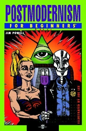 Postmodernism for Beginners by James N. Powell