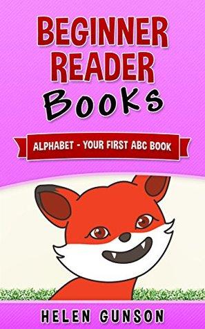 Beginner Reader Books: Alphabet - Your First ABC Book (Beginner Reader, Beginner Reader Books, Reading For Beginners, Sight Words, Level 1 Reading Books For Children)