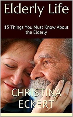 Elderly Life: 15 Things You Must Know About the Elderly