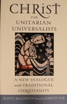 Christ for Unitarian Universalists - A New Dialogue with Traditional Christianity