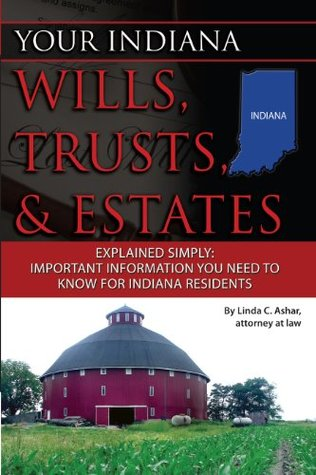 Your Indiana Wills, Trusts & Estates Explained Simply: Important Information You Need to Know for Indiana Residents (Back-To-Basics)