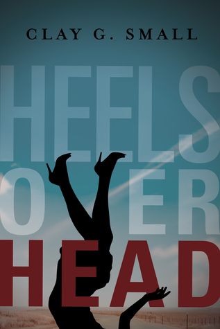 Heels Over Head by Clay G. Small