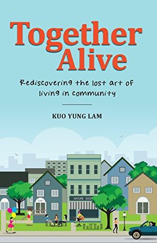 Together Alive: Rediscovering the lost art of living in community