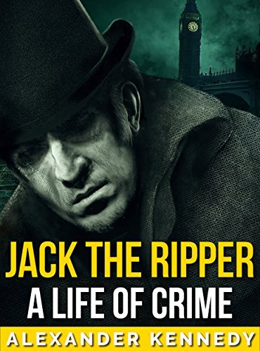 Jack the Ripper: From London to Hell (The True Story of Jack the Ripper)