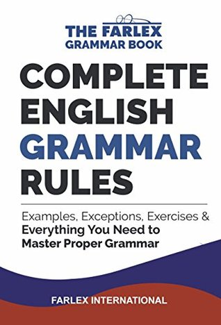 Farlex International: Complete English Grammar Rules: Examples, Exceptions, Exercises, and Everything You Need to Master Proper Grammar