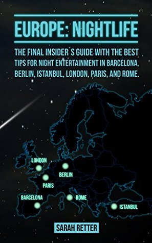 EUROPE: NIGHTLIFE: The final insider´s guide written by locals in-the-know with the best tips for night entertainment in Barcelona, Berlin, Istanbul, London, Paris and Rome.
