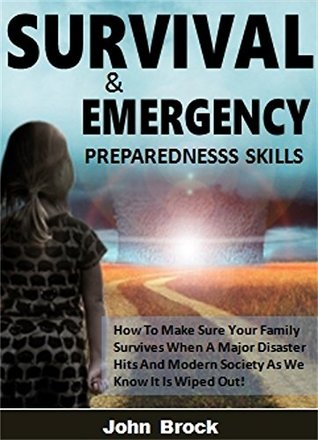 Survival and Emergency Preparedness Skills: How To Make Sure Your Family Survives When A Major Disaster Hits And Modern Society As We Know It Is Wiped Out!