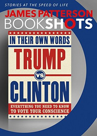 Trump vs. Clinton: In Their Own Words: Everything You Need to Know to Vote Your Conscience