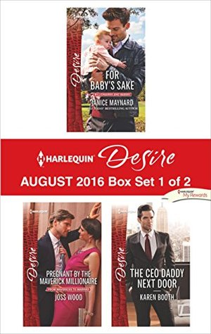 Harlequin Desire August 2016 - Box Set 1 of 2: For Baby's Sake\Pregnant by the Maverick Millionaire\The CEO Daddy Next Door
