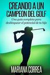 Creando a un Campeon del Golf: Una guía completa para desbloquear el potencial de tu hijo