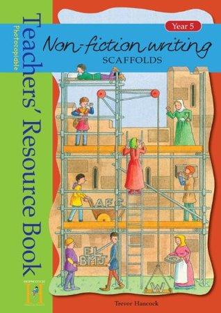 Non-Fiction Writing Scaffolds. Year 5, Teachers' Resource Book