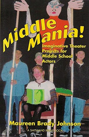middle-mania-imaginative-theatre-projects-for-middle-school-actors