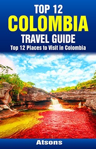 Top 12 Places to Visit in Colombia - Top 12 Colombia Travel Guide