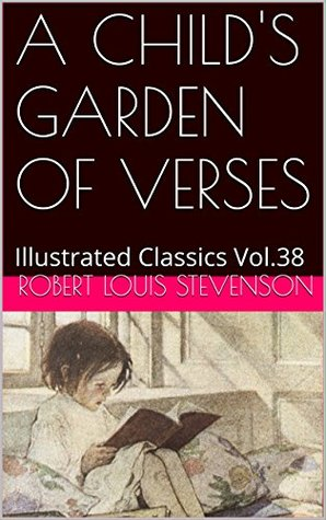 A CHILD'S GARDEN OF VERSES: Illustrated Classics Vol.38
