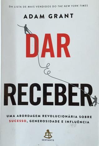 Dar e Receber: Uma abordagem revolucionario sobre sucesso, generosidade e influencia