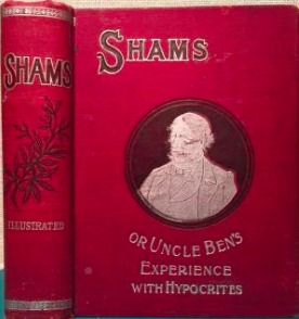 Shams; Or, Uncle Ben's Experience with Hypocrites. a Story of Simple Country Life Giving a Humorous and Entertaining Picture of Every Day Life and Incidents in the Rural Districts, with Uncle Ben's Trip to the City of Chicago and to California, and His Ex