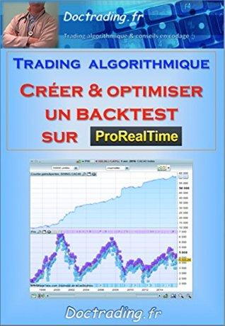 Trading algorithmique - Créer & optimiser un backtest sur ProRealTime (Doctrading t. 5)