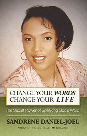 Change Your Words Change Your Life: The Secret Power of Speaking God's Word