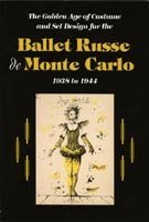 The Golden Age of Costume and Set Design for the Ballet Russe de Monte Carlo, 1938 to 1944