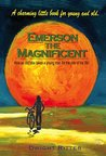 Emerson The Magnificent!: How an Old Bike Takes a Young Man on the Ride of His Life