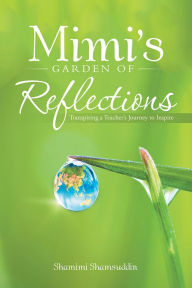 Mimi's Garden of Reflections: Transpiring a Teacher's Journey to Inspire