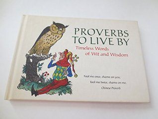 Proverbs to live by: Timeless Words of Wit and Wisdom