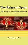 The Reign in Spain: Fall & Rise of the Spanish Monarchy