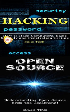 Hacking & Open Source: How to Hack Computers, Basic Security and Penetration Testing & Understanding Open Source From the Beginning!