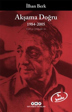Akşama Doğru 1984-2005 Toplu Şiirler III