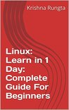 Linux: Learn in 1 Day: Complete Guide For Beginners: Including Command Line: Complete Linux Bible to learn Administration, Security