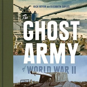 The Ghost Army of World War II: How One Top-Secret Unit Deceived the Enemy with Inflatable Tanks, Sound Effects, and Other Audacious Fakery (ePUB)
