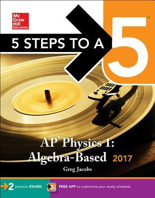5 Steps to a 5: AP Physics 1: Algebra-Based 2017 (5 Steps to a 5 Ap Physics 1 & 2)