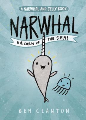 Narwhal: Unicorn of the Sea  (Narwhal and Jelly)