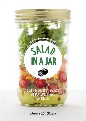 Salad in a Jar: 68 Recipes for Salads and Dressings [A Cookbook]