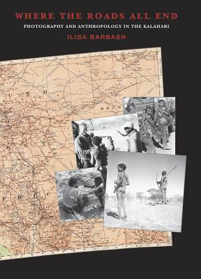 Where the Roads All End: Photography and Anthropology in the Kalahari