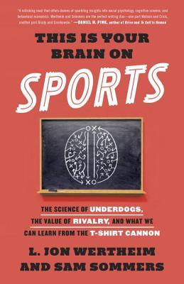 This is your brain on sports: the science of underdogs, the value of rivalry, and what we can learn from the t-shirt cannon by L. Jon Wertheim