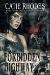 Forbidden Highway by Catie Rhodes