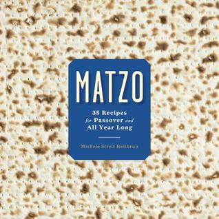 Matzo: 35 Recipes for Passover and All Year Long