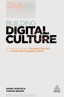 Building Digital Culture: A Practical Guide to Successful Digital Transformation por Daniel Rowles, Thomas                   Brown
