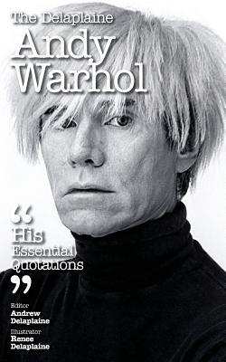 The Delaplaine Andy Warhol - His Essential Quotations