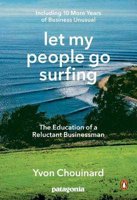 Let My People Go Surfing: The Education of a Reluctant Businessman--Including 10 More Years of Business Unusual por Yvon Chouinard, Naomi Klein