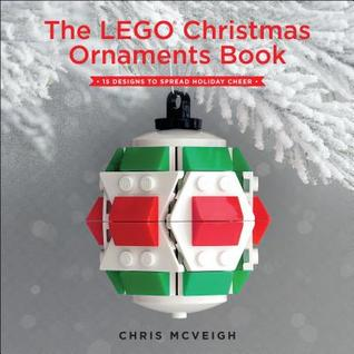 The Lego Christmas Ornaments Book: 15 Designs to Spread Holiday Cheer por Chris McVeigh